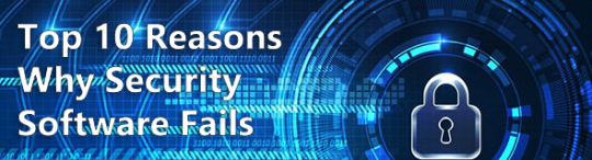 Top 10 Reasons Why Security Software Fails