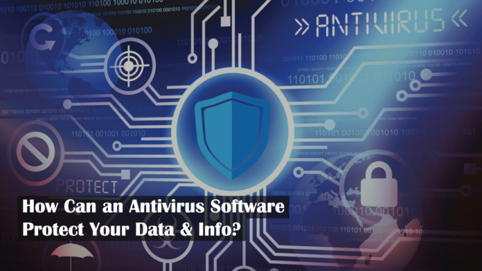 How Can an Antivirus Software Protect Your Data & Info?