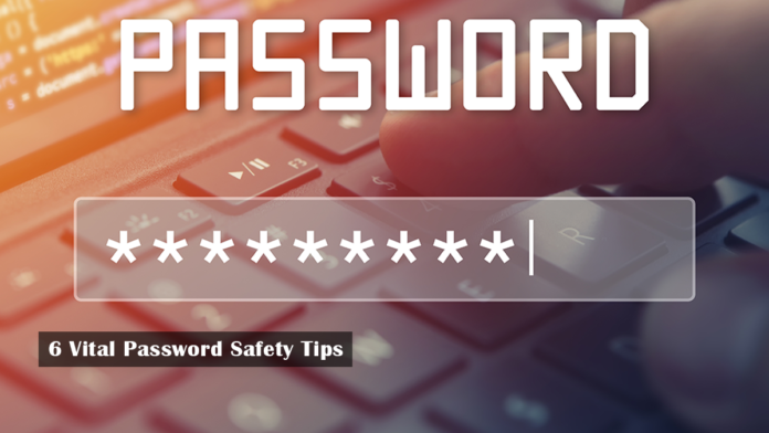 6 Vital Password Safety Tips