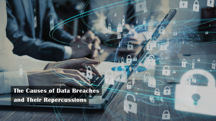 The Causes of Data Breaches and Their Repercussions