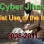 Jihadist Use of the Internet 2008-2011 Overview 2: Cyber Jihad Methods and Tools